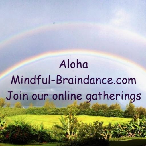 Aloha Mindful-BrainDance.com Join our online gatherings.